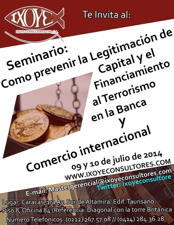 COMO PREVENIR LA LEGITIMACIÓN DE CAPITAL Y EL FINANCIAMIENTO  AL TERRORISMO EN LA BANCA Y COMERCIO INTERNACIONAL   * 9 y 10 de julio